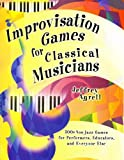 Improvisation Games for Classical Musicians, Agrell, Jeffrey, 1579996825