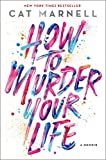 img - for How to Murder Your Life: A Memoir book / textbook / text book