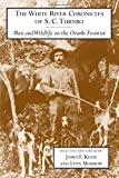 img - for The White River Chronicles of S. C. Turnbo: Man and Wildlife on the Ozarks Frontier (Arkansas Classics Series) book / textbook / text book