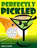 Perfectly Pickled: Humorous Cozy Mystery – Funny Adventures of Mina Kitchen – with Recipes (Mina Kitchen Cozy Mystery Series – Book 4)