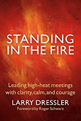 Standing in the Fire: Leading High-Heat Meetings with Clarity, Calm, and Courage