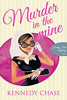 Murder in the Mine: A Cozy Mystery Novel (Harley Hill Mysteries Book 6) by [Chase, Kennedy]