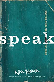 Speak: How Your Story Can Change the World by [Weiseth, Nish]