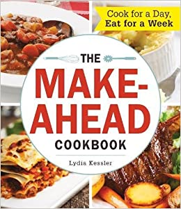 the make ahead cookbook cook for a day eat for a week lydia