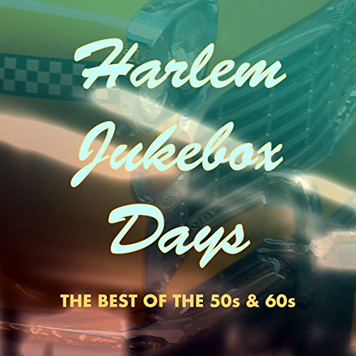 Harlem Jukebox Days: The Best of the '50s & '60s -