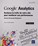 Google Analytics - Analysez le trafic de votre site pour améliorer ses performances - (inclut Universal Analytics) (2ième édition) de Ronan CHARDONNEAU ( 13 novembre 2013 )