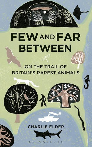 Few and Far Between: On The Trail of Britain's Rarest Animals by Charlie Elder (2016-04-07) ()