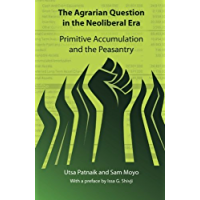 Agrarian Question in the Neoliberal Era: Primitive Accumulation and the Peasantry (English Edition)