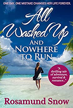 All Washed Up And Nowhere to Run: A thrilling tale of adventure, survival & romance... by [Snow, Rosamund]