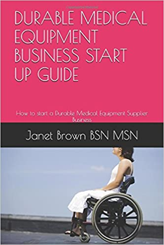 DURABLE MEDICAL EQUIPMENT BUSINESS START UP GUIDE: How to start a