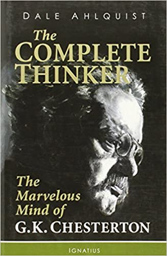 The Complete Thinker: The Marvelous Mind of G.K. Chesterton by Dale Ahlquist (2012-10-17)