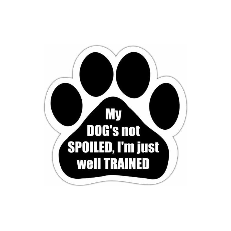 """dog supplies online """"my dogs not spoiled i'm just well trained"""" car magnet with unique paw shaped design measures 5.2 by 5.2 inches covered in uv gloss for weather protection"""