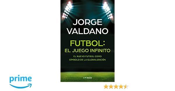 Fútbol El Juego Infinito: El Nuevo Fútbol Como Símbolo de la Globalización / Football Infinite Game: The New Football as a Symbol of Globalization: ...