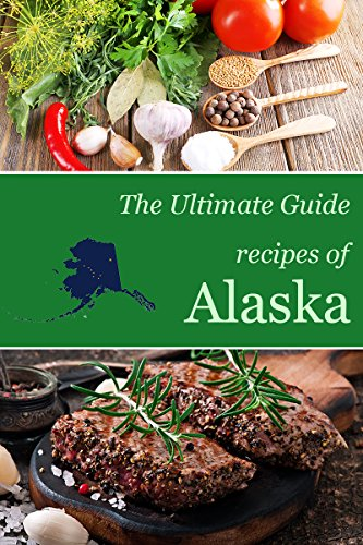 The Ultimate Guide: Recipes of Alaska by Encore Books