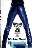 Writing below the Belt, Michael Rowe, 1563333635