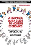 img - for A Skeptic's Quick Guide to Modern Economics: Explaining Wealth Inequality and the Mystery of the Vanishing Middle Class book / textbook / text book