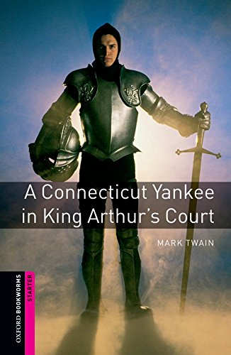 Oxford Bookworms Library: A Connecticut Yankee in King Arthur s Court: Starter: …