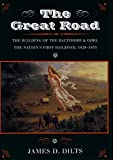 Front cover for the book The Great Road: The Building of the Baltimore and Ohio, the Nation's First Railroad, 1828-1853 by James Dilts