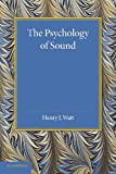 The Psychology of Sound, Henry J. Watt, 1107649897
