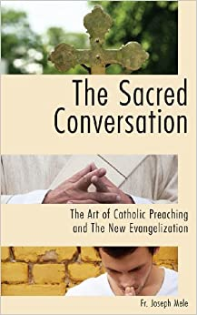 Book The Sacred Conversation: The Art of Catholic Preaching and the New Evangelization