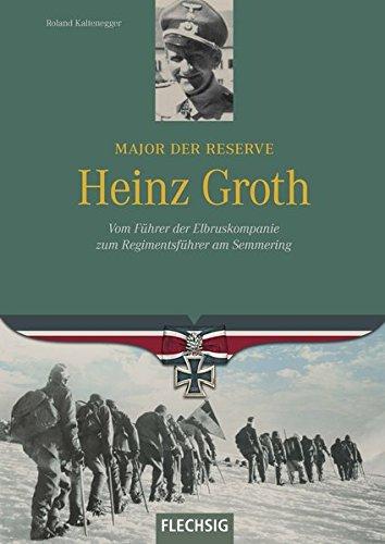 Major der Reserve Heinz Groth: Vom Führer der Elbruskompanie zum Regimentsführer am Semmering (Ritterkreuzträger)