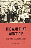 The War That Won't Die : The Spanish Civil War in Cinema, Archibald, David, 0719078083