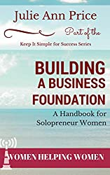 Building a Business Foundation: A Handbook for Solopreneur Women (Keep It Simple for Success 3)
