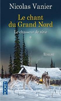 Le Chant du Grand Nord, tome 1 : Le Chasseur de rêve par Vanier