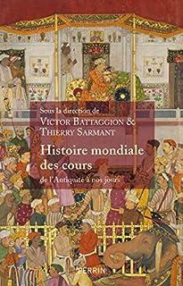 Histoire mondiale des cours : de l'Antiquité à nos jours, Battaggion, Victor (Ed.)