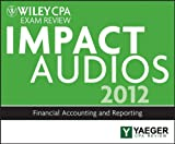 Wiley CPA Exam Review 2012 Impact Audios: Financial Accounting and Reporting