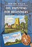 Adrian Hill's Oil Painting for Beginners, Adrian Hill, 028980101X