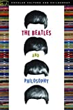 The Beatles and Philosophy: Nothing You Can Think that Can't Be Thunk (Popular Culture and Philosophy)