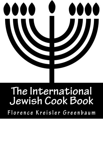 The International Jewish Cook Book: Instructor in Cooking and Domestic Science 1600 Recipes According To The Jewish Dietary Laws With The Rules For Kashering