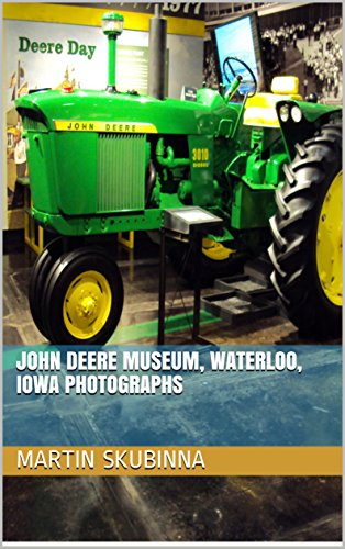JOHN DEERE MUSEUM, WATERLOO, IOWA PHOTOGRAPHS