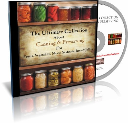 The Ultimate Collection of Canning and Preserving ALL Types of Foods