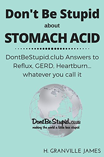 stomach-acid-dontbestupidclub-answers-to-reflux-gerd-heartburn-whatever-you-call-it