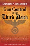 Gun Control in the Third Reich, Stephen P. Halbrook, 1598131621