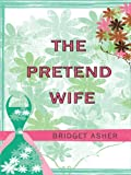 The Pretend Wife, Bridget Asher, 1410420000
