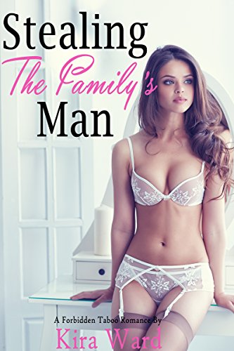 Stealing The Family's Man (Forbidden Taboo Household Older Man Younger Woman Romance)