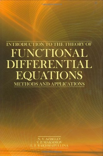Introduction to The Theory of Functional Differential Equations: Methods and Applications (Contemporary Mathematics and Its Applications Book Series) N. V. Azbelev