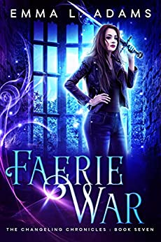 Faerie War (The Changeling Chronicles Book 7) by [Adams, Emma L.]