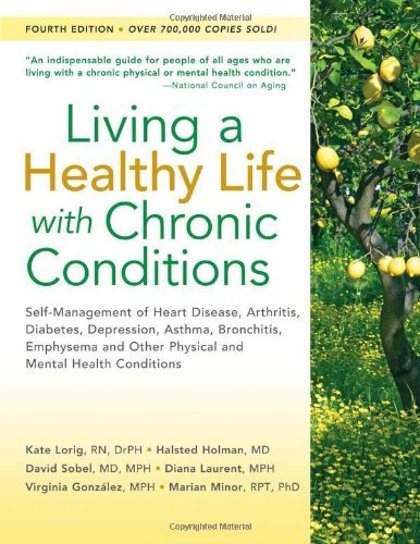 iving a Healthy Life with Chronic Conditions: Self-Management of Heart Disease, Arthritis, Diabetes (Fourth Edition, Fourth edition) [Paperback] (Chronic Conditions)