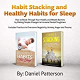 Habit Stacking And Healthy Habits for Sleep, 2-in-1 Value collection: How to Break Through Your Health,and Wealth Barriers by Making Simple Changes to Increase Mental Toughness
