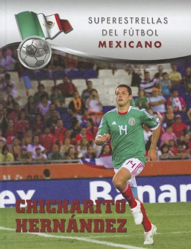 - Chicharito Hernandez (Superestrellas del Futbol: Mexicano) (Spanish Edition)
