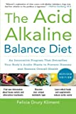 img - for The Acid Alkaline Balance Diet, Second Edition: An Innovative Program that Detoxifies Your Body's Acidic Waste to Prevent Disease and Restore Overall Health by Felicia Kliment (2010-04-12) book / textbook / text book
