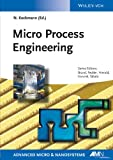 Micro Process Engineering - Fundamentals, Devices,Fabrication and Applications