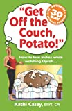 Product review for Get Off The Couch, Potato! - How To Lose Inches While Watching Oprah (The Couch Potato Series Book 1)