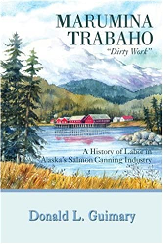 MARUMINA TRABAHO: A History of Labor in Alaskaýs Salmon Canning Industry: A History of Labor in Alaska's Salmon Canning Industry