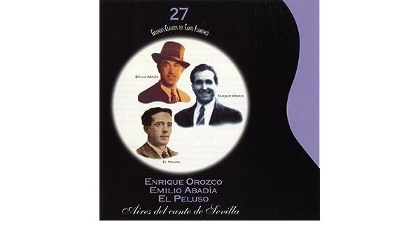 Grandes Clásicos del Cante Flamenco. Vol. 27: Aires del Cante de Sevilla de Emilio Abadía & El Peluso Enrique Orozco en Amazon Music - Amazon.es