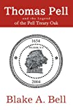 Thomas Pell and the Legend of the Pell Treaty Oak, Blake Bell, 0595313345